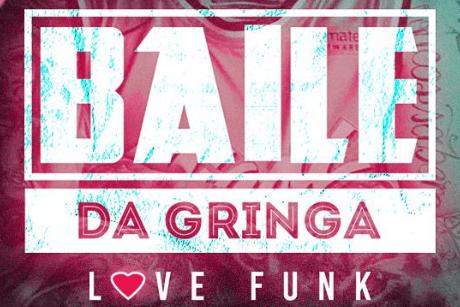 Baile da Gringa Love Funk Edition